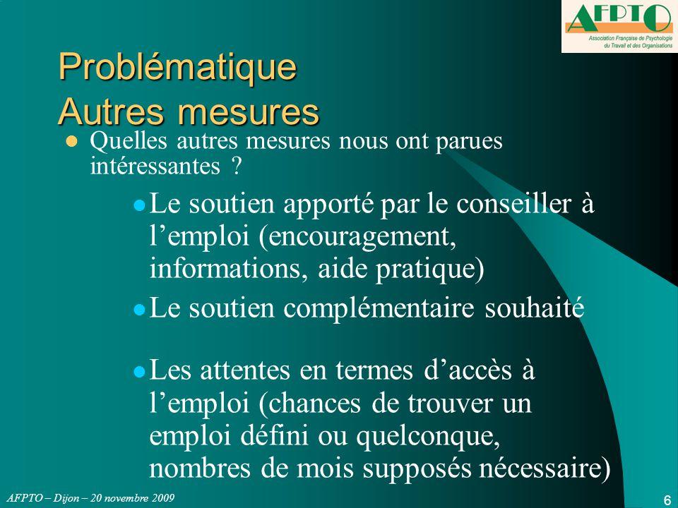 AFPTO – Dijon – 20 novembre 2009 7 PROCEDURE Mise en place AUTORISATION DE L'ANPE / SYNDICATS DE -> identifier des facteurs pouvant faciliter le retour à l'emploi, –données sociologiques (sexe âge..) L'enquêteur dispose d'une habilitation pour la consultation de la base de données informatisée ANPE (Pôle Emploi) –du fait de la spécificité de chaque individu –du fait de l'accompagnement proposé