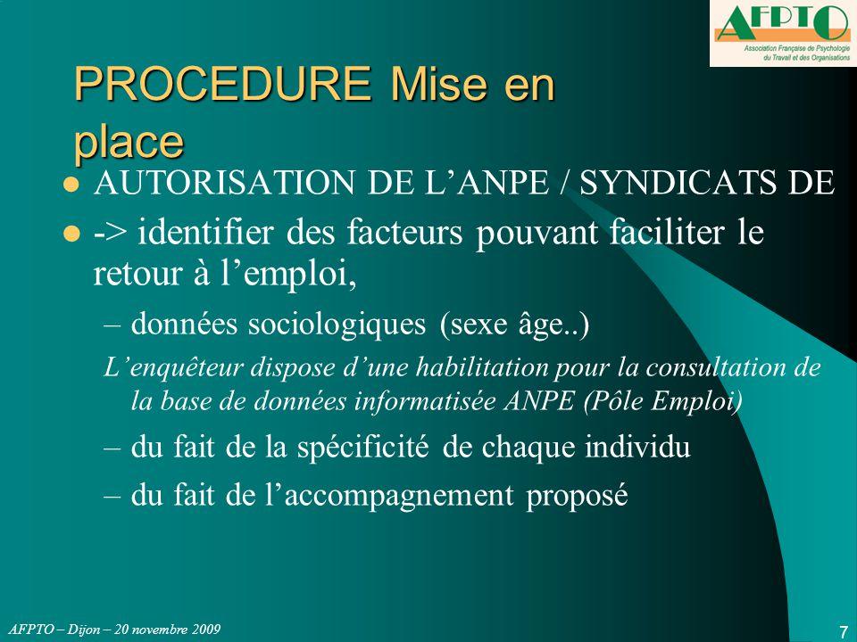 AFPTO – Dijon – 20 novembre 2009 8 PROCEDURE Présentation –Une étude sur les réactions et sentiment face à la situation de chômage –Contribution à un mémoire de fin d'études –Confidentialité des données recueillies