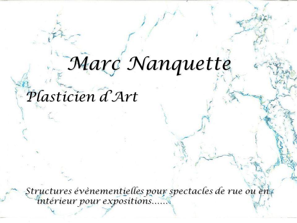 Marc Nanquette Plasticien d'Art Structures évènementielles pour spectacles de rue ou en intérieur pour expositions……