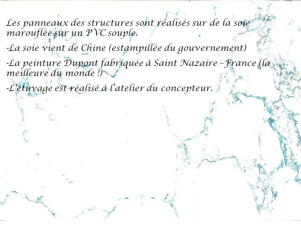 Les panneaux des structures sont réalisés sur de la soie marouflée sur un PVC souple. -La soie vient de Chine (estampillée du gouvernement) -La peintu
