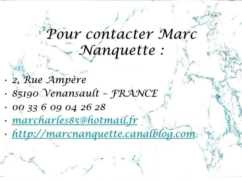 Pour contacter Marc Nanquette Pour contacter Marc Nanquette : 2, Rue Ampère2, Rue Ampère 85190 Venansault – FRANCE85190 Venansault – FRANCE 00 33 6 09