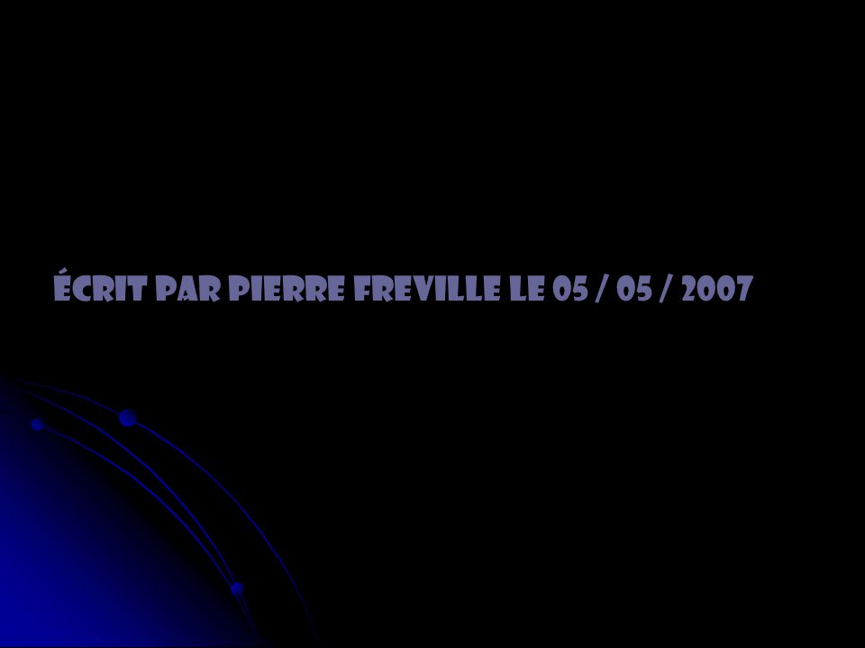 Écrit par Pierre Freville le 05 / 05 / 2007