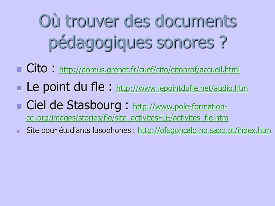 Où trouver des documents pédagogiques sonores ? Cito : http://domus.grenet.fr/cuef/cito/citoprof/accueil.html Cito : http://domus.grenet.fr/cuef/cito/