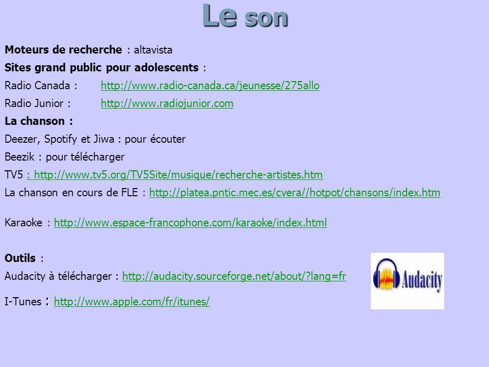 Le son Moteurs de recherche : altavista Sites grand public pour adolescents : Radio Canada : http://www.radio-canada.ca/jeunesse/275allohttp://www.rad