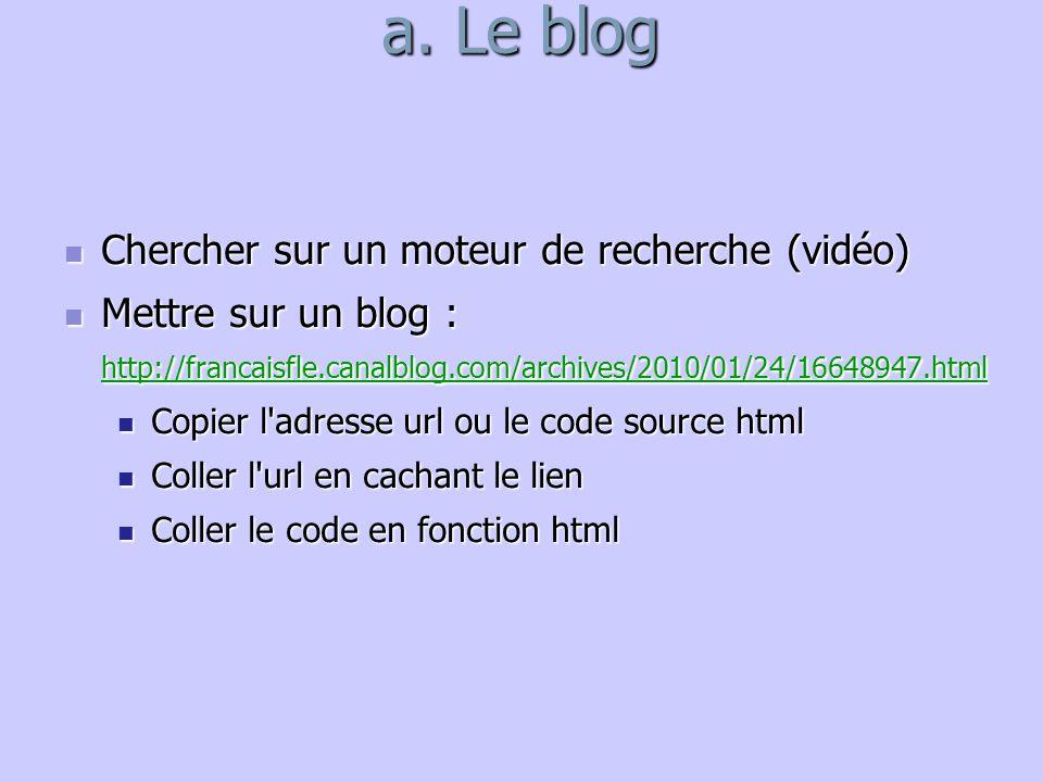 a. Le blog Chercher sur un moteur de recherche (vidéo) Chercher sur un moteur de recherche (vidéo) Mettre sur un blog : http://francaisfle.canalblog