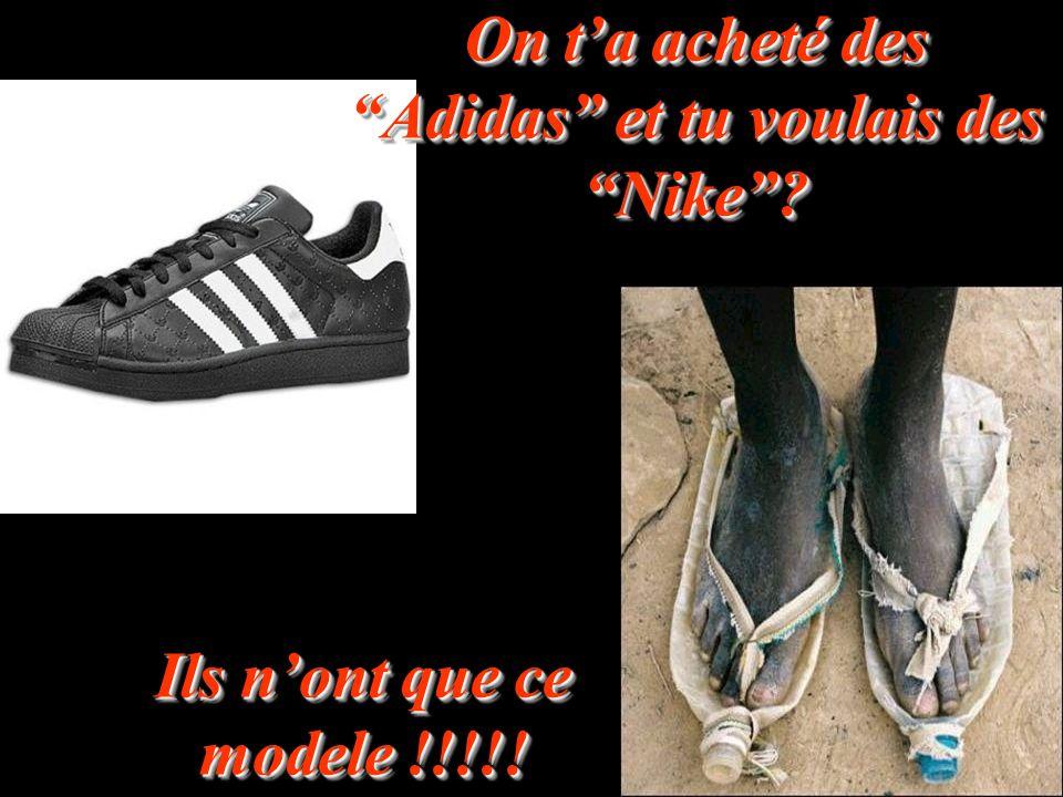 On t'a acheté des Adidas et tu voulais des Nike ? Ils n'ont que ce modele !!!!!
