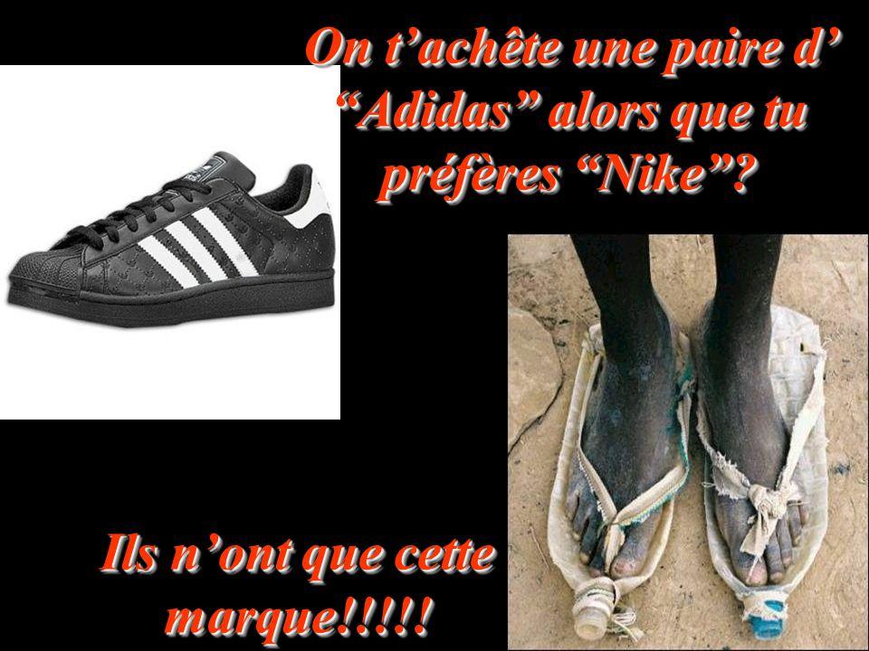 """On t'achête une paire d' """"Adidas"""" alors que tu préfères """"Nike""""? Ils n'ont que cette marque!!!!!"""