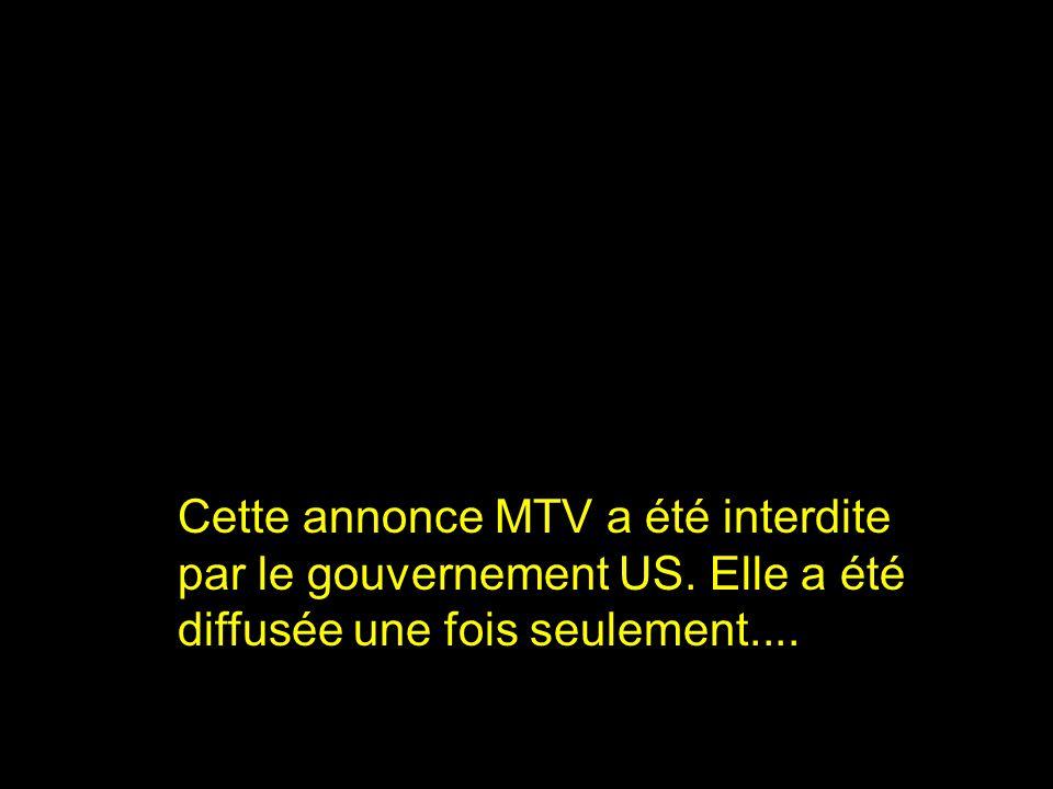 Cette annonce MTV a été interdite par le gouvernement US.