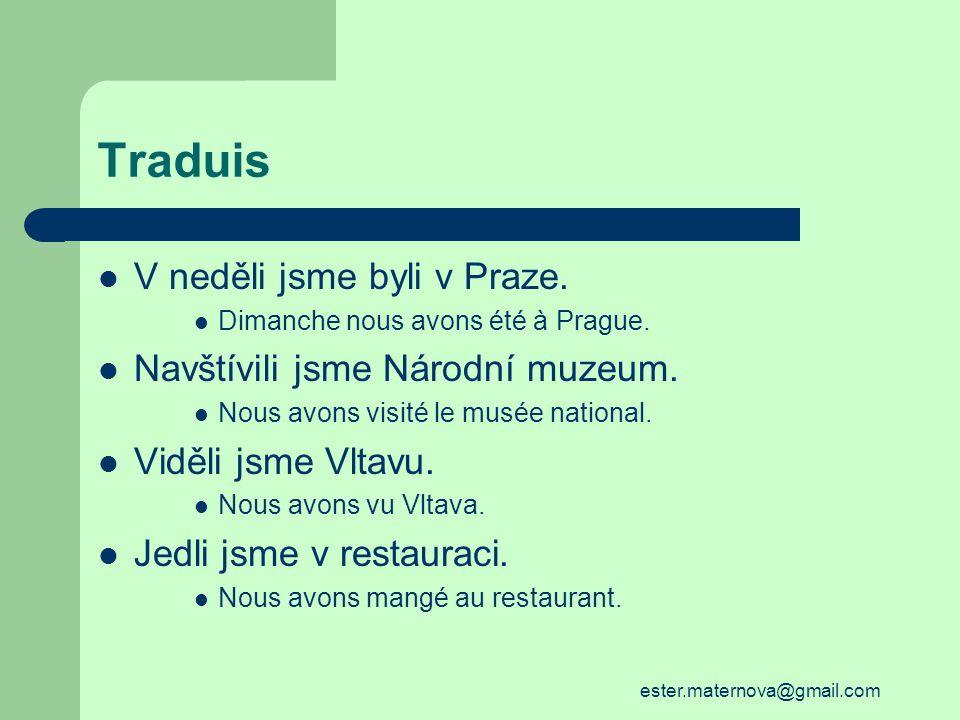 Traduis V neděli jsme byli v Praze. Dimanche nous avons été à Prague.