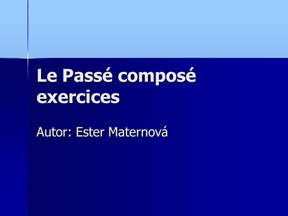 Le Passé composé exercices Autor: Ester Maternová