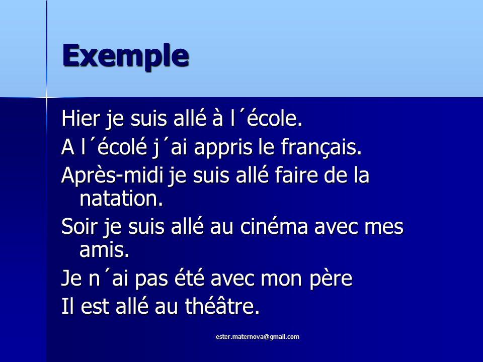 Exemple Hier je suis allé à l´école. A l´écolé j´ai appris le français.