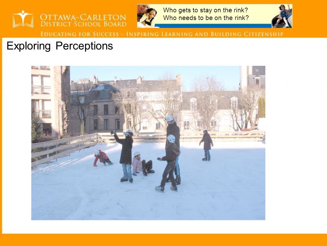 Exploring Perceptions Who gets to stay on the rink Who needs to be on the rink