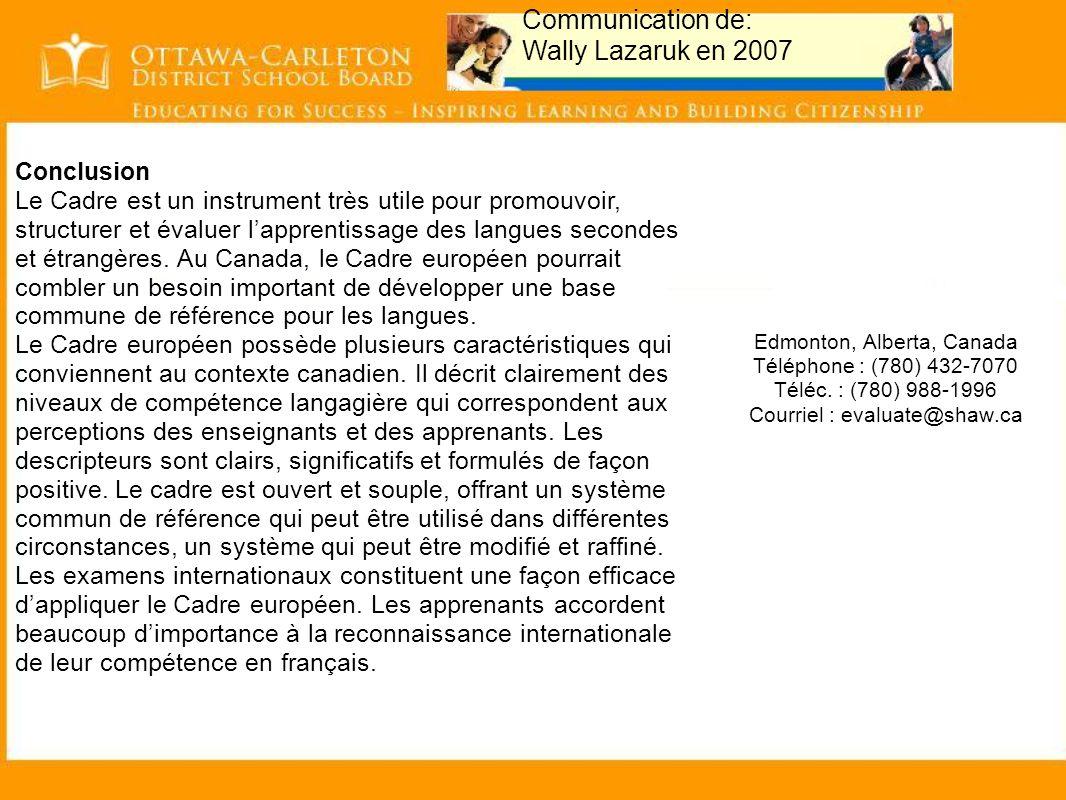 Communication de: Wally Lazaruk en 2007 Conclusion Le Cadre est un instrument très utile pour promouvoir, structurer et évaluer l'apprentissage des langues secondes et étrangères.