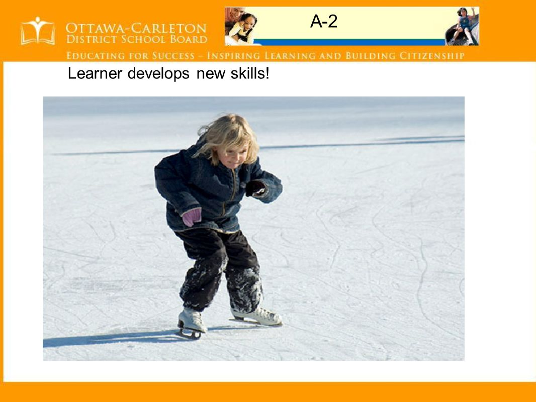 A-2 Learner develops new skills!