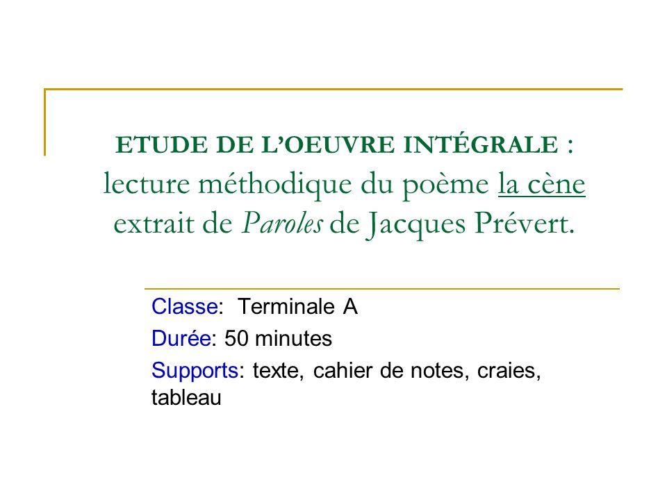 ETUDE DE L'OEUVRE INTÉGRALE : lecture méthodique du poème la cène extrait de Paroles de Jacques Prévert. Classe: Terminale A Durée: 50 minutes Support
