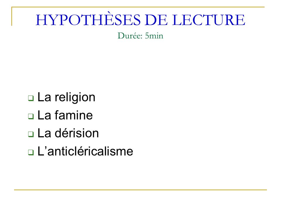 HYPOTHÈSES DE LECTURE Durée: 5min  La religion  La famine  La dérision  L'anticléricalisme