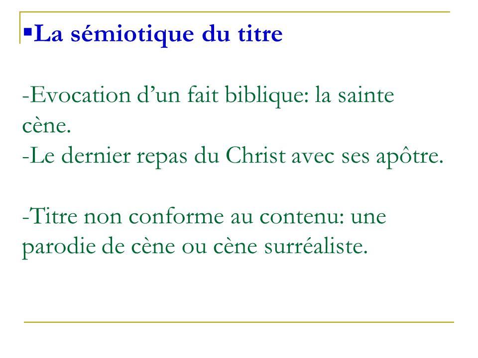  La sémiotique du titre -Evocation d'un fait biblique: la sainte cène. -Le dernier repas du Christ avec ses apôtre. -Titre non conforme au contenu: u