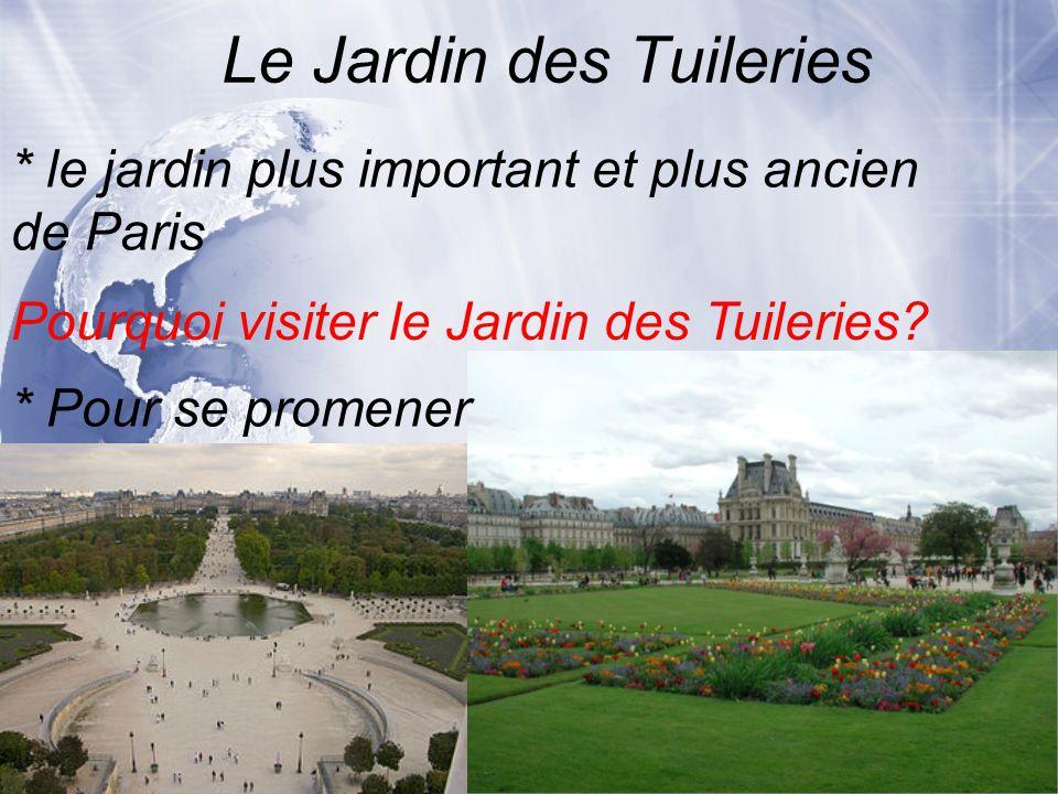 Le Jardin des Tuileries * le jardin plus important et plus ancien de Paris * Pour se promener Pourquoi visiter le Jardin des Tuileries?