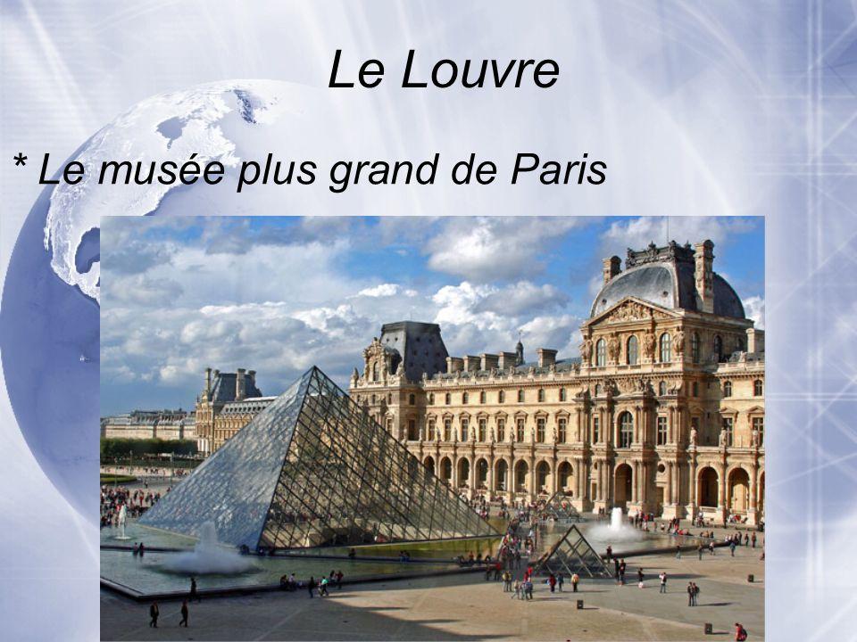 Le Louvre * Pour voir la Mona Lisa Pourquoi visiter le Louvre?
