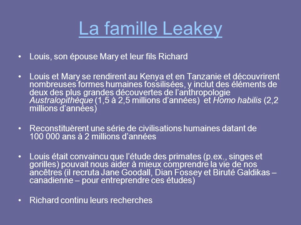 La famille Leakey Louis, son épouse Mary et leur fils Richard Louis et Mary se rendirent au Kenya et en Tanzanie et découvrirent nombreuses formes hum