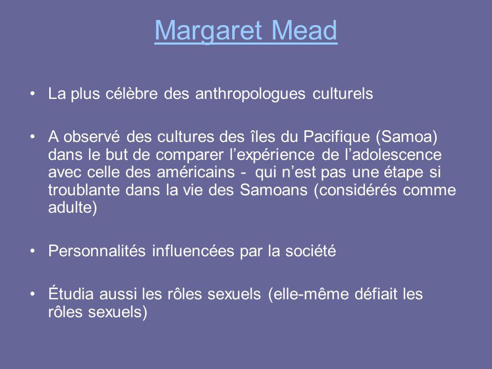 Margaret Mead La plus célèbre des anthropologues culturels A observé des cultures des îles du Pacifique (Samoa) dans le but de comparer l'expérience d