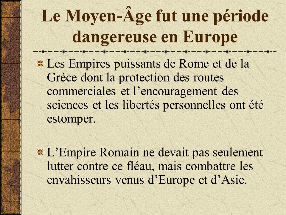 Le Moyen-Âge fut une période dangereuse en Europe Les Empires puissants de Rome et de la Grèce dont la protection des routes commerciales et l'encoura