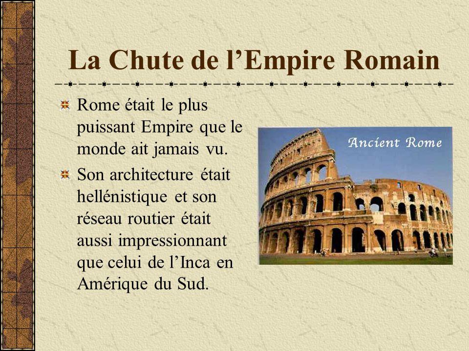 La Chute de l'Empire Romain Rome était le plus puissant Empire que le monde ait jamais vu. Son architecture était hellénistique et son réseau routier
