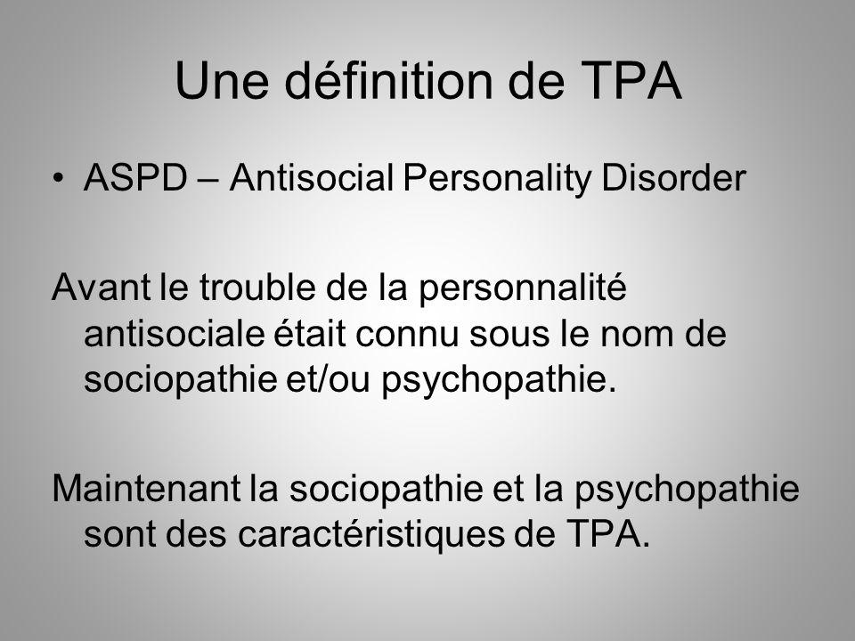 Une définition de TPA ASPD – Antisocial Personality Disorder Avant le trouble de la personnalité antisociale était connu sous le nom de sociopathie et