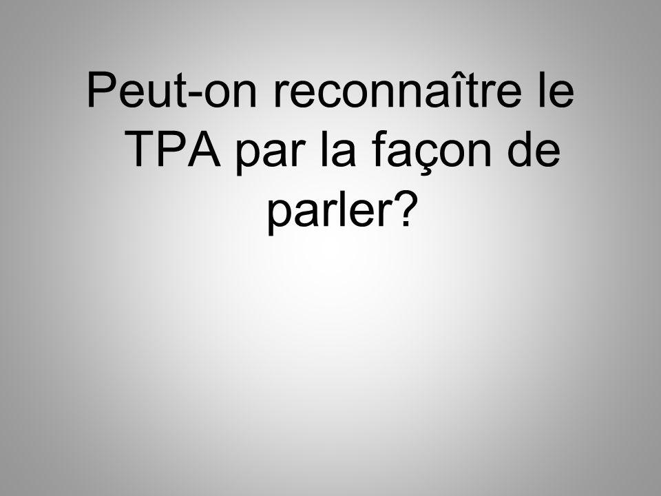 Peut-on reconnaître le TPA par la façon de parler?