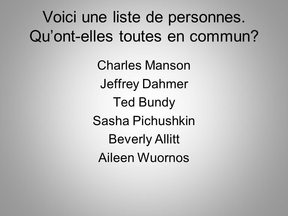 Voici une liste de personnes. Qu'ont-elles toutes en commun? Charles Manson Jeffrey Dahmer Ted Bundy Sasha Pichushkin Beverly Allitt Aileen Wuornos