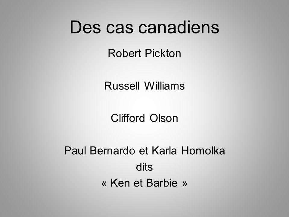 Des cas canadiens Robert Pickton Russell Williams Clifford Olson Paul Bernardo et Karla Homolka dits « Ken et Barbie »