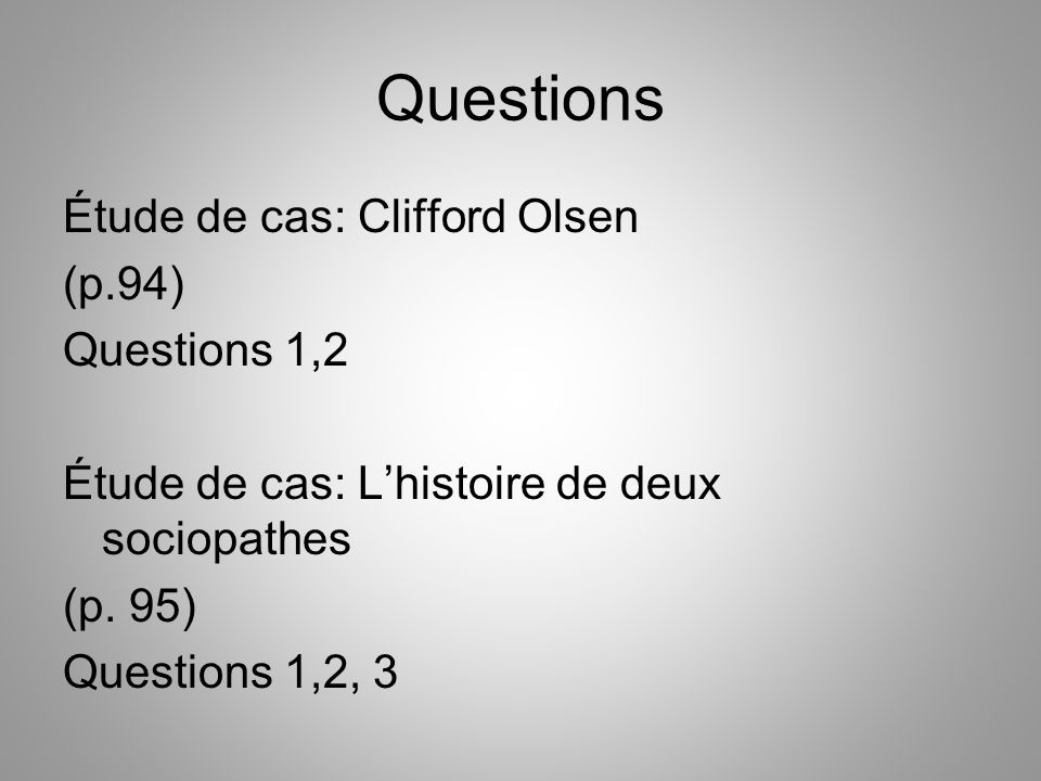 Questions Étude de cas: Clifford Olsen (p.94) Questions 1,2 Étude de cas: L'histoire de deux sociopathes (p. 95) Questions 1,2, 3