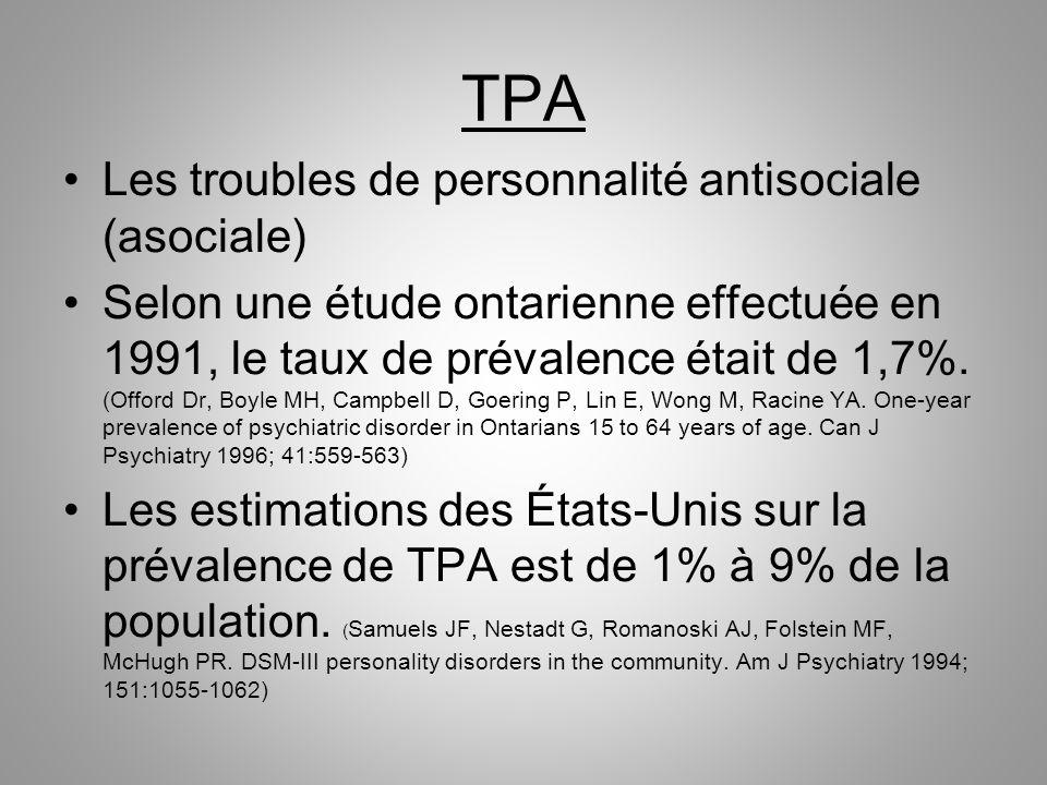 TPA Les troubles de personnalité antisociale (asociale) Selon une étude ontarienne effectuée en 1991, le taux de prévalence était de 1,7%. (Offord Dr,