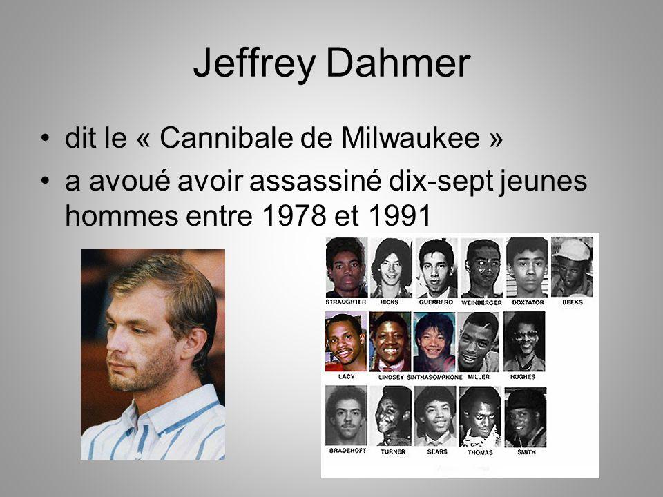 Jeffrey Dahmer dit le « Cannibale de Milwaukee » a avoué avoir assassiné dix-sept jeunes hommes entre 1978 et 1991