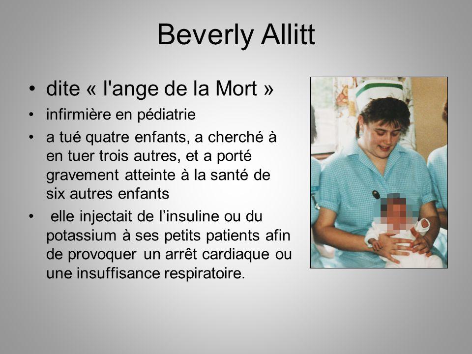 Beverly Allitt dite « l'ange de la Mort » infirmière en pédiatrie a tué quatre enfants, a cherché à en tuer trois autres, et a porté gravement atteint