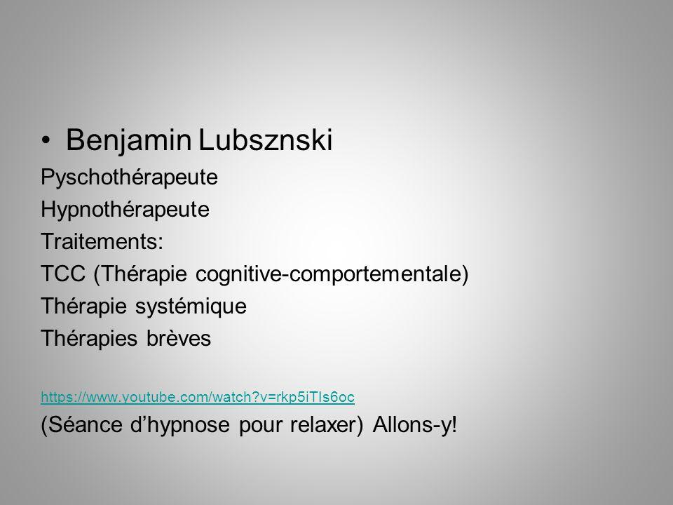 Benjamin Lubsznski Pyschothérapeute Hypnothérapeute Traitements: TCC (Thérapie cognitive-comportementale) Thérapie systémique Thérapies brèves https:/