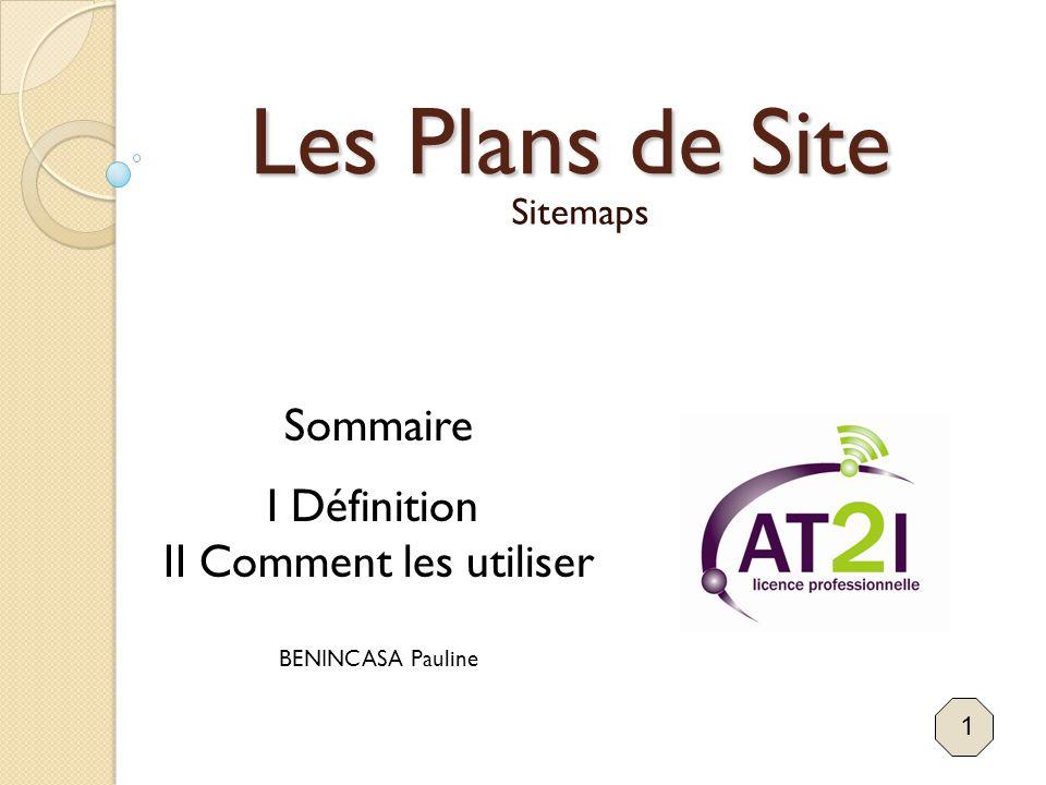 Les Plans de Site Sitemaps Sommaire I Définition II Comment les utiliser BENINCASA Pauline 1