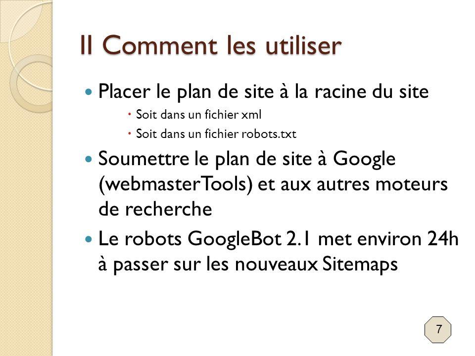 II Comment les utiliser Placer le plan de site à la racine du site  Soit dans un fichier xml  Soit dans un fichier robots.txt Soumettre le plan de s