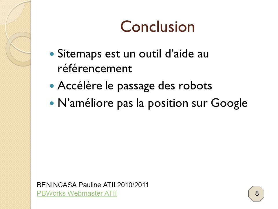 Conclusion Sitemaps est un outil d'aide au référencement Accélère le passage des robots N'améliore pas la position sur Google 8 BENINCASA Pauline ATII