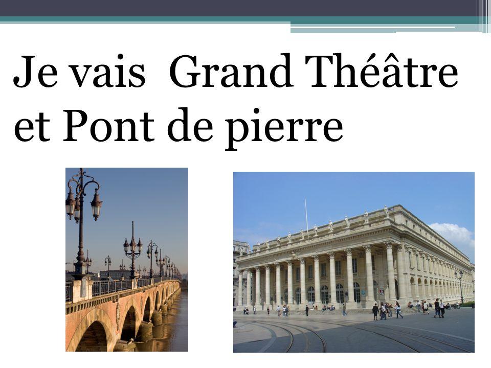 Je vais Grand Théâtre et Pont de pierre