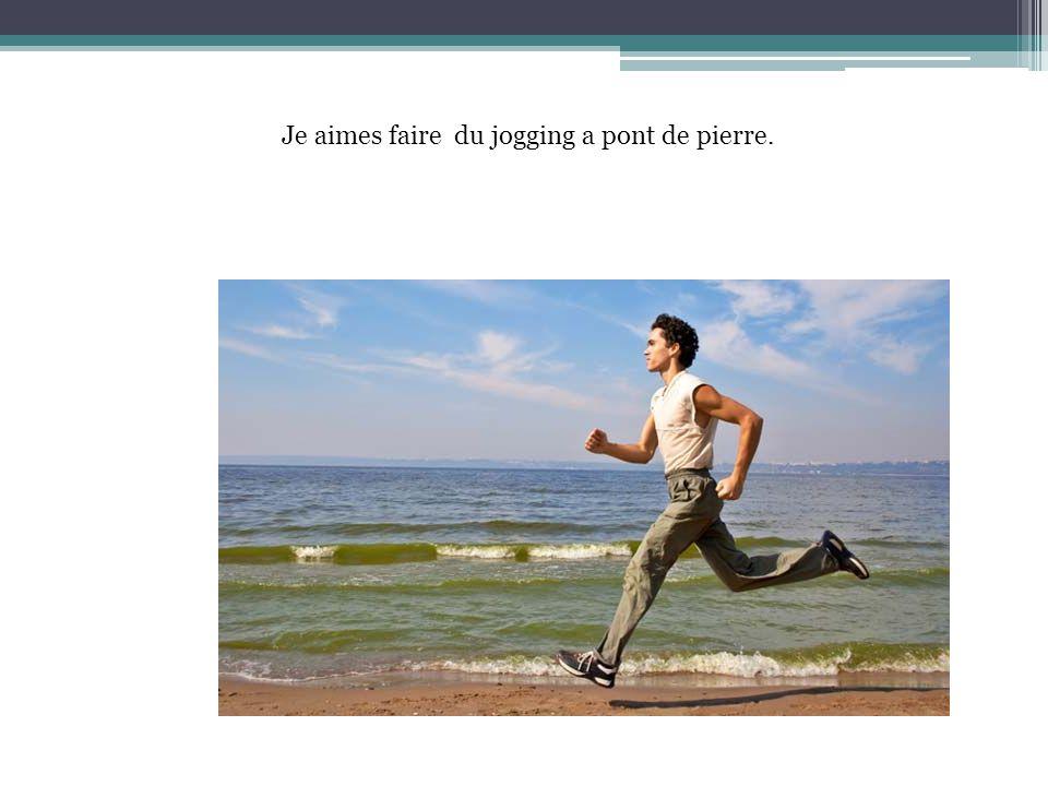 Je aimes faire du jogging a pont de pierre.