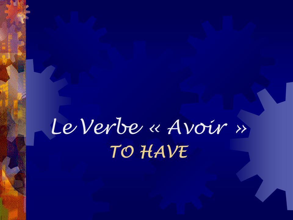 Le verbe « avoir »  Je J'ai  Tu as  Il  Elle a  On  Nous avons  Vous avez  Ils ont  Elles