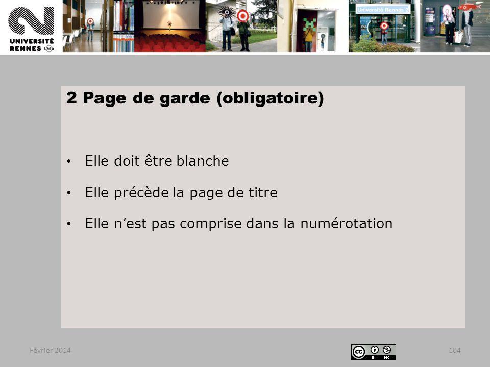 2 Page de garde (obligatoire) Elle doit être blanche Elle précède la page de titre Elle n'est pas comprise dans la numérotation Février 2014104