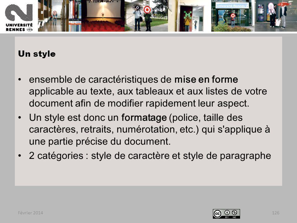 Février 2014126 Un style ensemble de caractéristiques de mise en forme applicable au texte, aux tableaux et aux listes de votre document afin de modifier rapidement leur aspect.