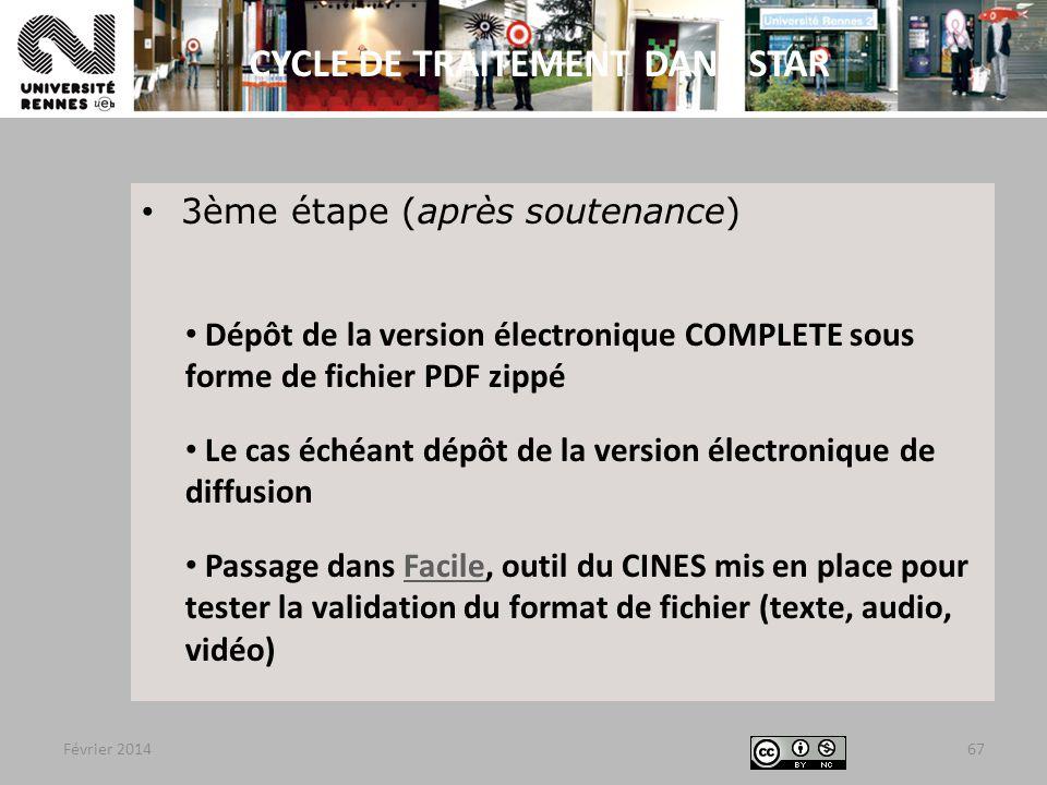 Février 2014 3ème étape (après soutenance) Dépôt de la version électronique COMPLETE sous forme de fichier PDF zippé Le cas échéant dépôt de la version électronique de diffusion Passage dans Facile, outil du CINES mis en place pour tester la validation du format de fichier (texte, audio, vidéo)Facile 67 CYCLE DE TRAITEMENT DANS STAR