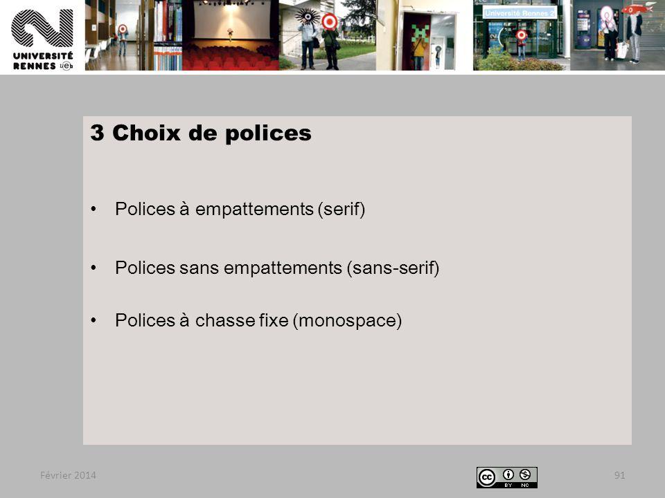 3 Choix de polices Polices à empattements (serif) Polices sans empattements (sans-serif) Polices à chasse fixe (monospace) Février 201491