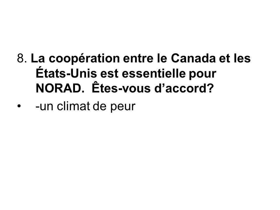 8. La coopération entre le Canada et les États-Unis est essentielle pour NORAD. Êtes-vous d'accord? -un climat de peur