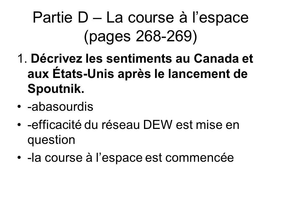 Partie D – La course à l'espace (pages 268-269) 1. Décrivez les sentiments au Canada et aux États-Unis après le lancement de Spoutnik. -abasourdis -ef