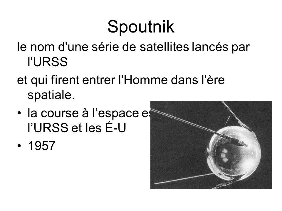 Spoutnik le nom d'une série de satellites lancés par l'URSS et qui firent entrer l'Homme dans l'ère spatiale. la course à l'espace est commencée entre