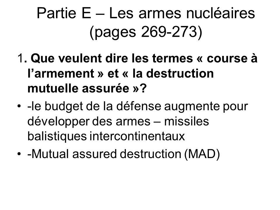 Partie E – Les armes nucléaires (pages 269-273) 1. Que veulent dire les termes « course à l'armement » et « la destruction mutuelle assurée »? -le bud